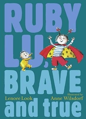 Ruby Lu, Brave and True (Hardcover): Lenore Look