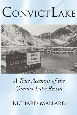 Convict Lake - A True Account of the Convict Lake Rescue (Paperback): Richard Mallard