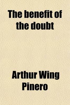 The Benefit of the Doubt; A Comedy in Three Acts (Paperback): Arthur Wing Pinero