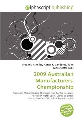 2009 Australian Manufacturers' Championship (Paperback): Frederic P. Miller, Agnes F. Vandome, John McBrewster