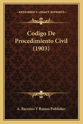 Codigo de Procedimiento Civil (1903) (English, Spanish, Paperback): A. Barreiro y. Ramos Publisher