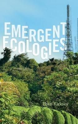 Emergent Ecologies (Hardcover): Eben Kirksey