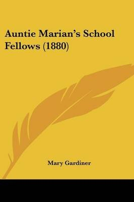 Auntie Marian's School Fellows (1880) (Paperback): Mary Gardiner