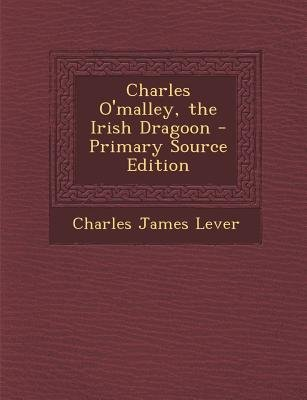 Charles O'Malley, the Irish Dragoon (Paperback, Primary Source ed.): Charles James Lever