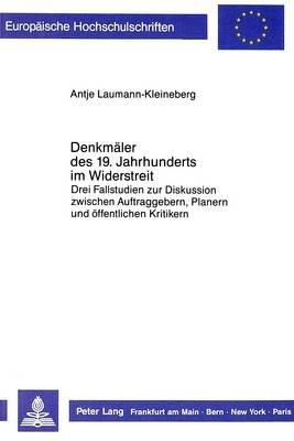 Denkmaeler Des 19. Jahrhunderts Im Widerstreit - Drei Fallstudien Zur Diskussion Zwischen Auftraggebern, Planern Und...