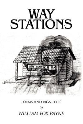 Way Stations - Poems and Vignettes (Paperback): William Fox Payne