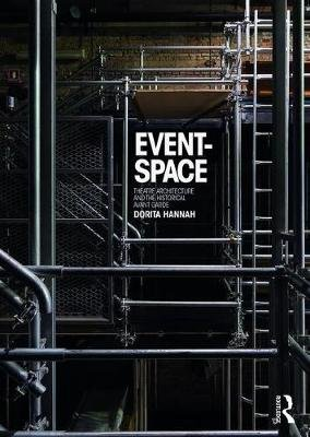 Event-Space - Theatre Architecture and the Historical Avant-Garde (Paperback): Dorita Hannah
