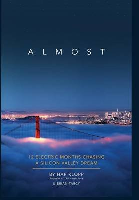 Almost - 12 Electric Months Chasing a Silicon Valley Dream (Hardcover): Hap Klopp, Brian Tarcy