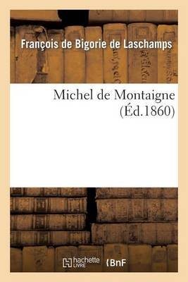 Michel de Montaigne (French, Paperback): Francois Bigorie De Laschamps (De)