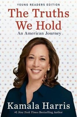 The Truths We Hold - An American Journey (Young Readers Edition) (Paperback): Kamala Harris