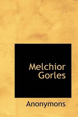 Melchior Gorles (Hardcover): Anonymous