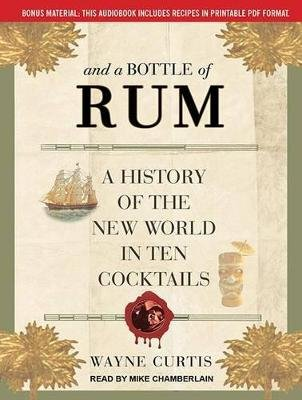 And a Bottle of Rum - A History of the New World in Ten Cocktails (MP3 format, CD, Unabridged edition): Wayne Curtis