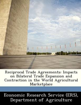 Reciprocal Trade Agreements - Impacts on Bilateral Trade Expansion and Contraction in the World Agricultural Marketplace...