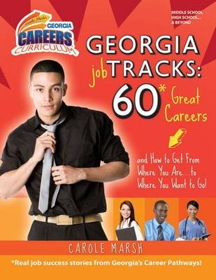 Georgia Job Tracks: 60* Great Careers-And How to Get from Where You Are...to Where You Want to Go! - *Real Job Success Stories...
