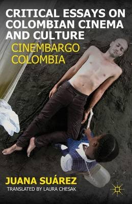 Critical Essays on Colombian Cinema and Culture - Cinembargo Colombia (Hardcover): Juan A. Suarez