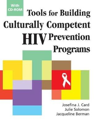 Tools for Building Culturally Competent HIV Prevention Programs (Paperback, New): Josefina J. Card, Julie Solomon, Jacqueline...