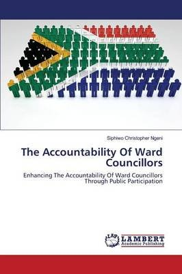 The Accountability of Ward Councillors (Paperback): Ngeni Siphiwo Christopher