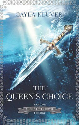 Heirs of Chrior (1) - The Queen's Choice (Electronic book text, ePub First ed): Cayla Kluver