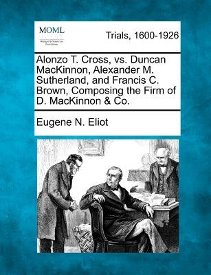 Alonzo T. Cross, vs. Duncan MacKinnon, Alexander M. Sutherland, and Francis C. Brown, Composing the Firm of D. MacKinnon & Co....