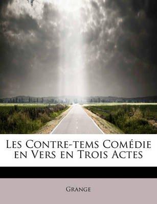 Les Contre-Tems Com Die En Vers En Trois Actes (English, French, Paperback): Grange