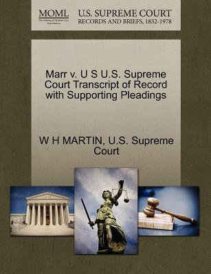 Marr V. U S U.S. Supreme Court Transcript of Record with Supporting Pleadings (Paperback): W.H. Martin