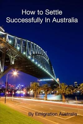 How to Settle Successfully In Australia (Electronic book text): Emigration Australia