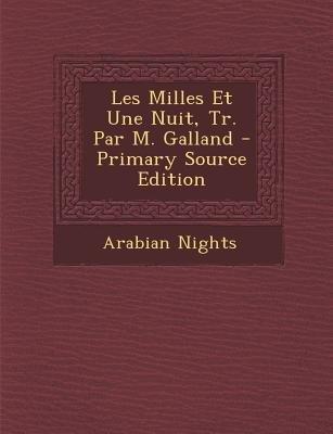 Les Milles Et Une Nuit, Tr. Par M. Galland (English, French, Paperback, Primary Source): Arabian Nights
