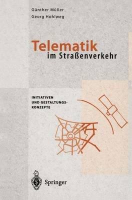 Telematik Im Straaenverkehr - Initiativen Und Gestaltungskonzepte (German, Hardcover): Gunter Muller, Georg Hohlweg