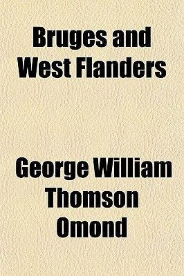 Bruges and West Flanders (Paperback): George William Thomson Omond