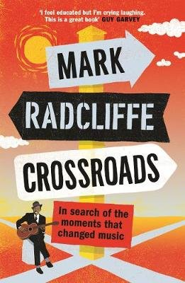 Crossroads - In Search of the Moments that Changed Music (Paperback, Main): Mark Radcliffe