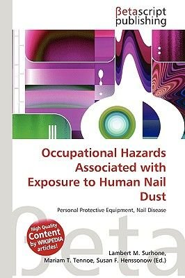 Occupational Hazards Associated with Exposure to Human Nail Dust (Paperback): Lambert M. Surhone, Miriam T. Timpledon, Susan F....