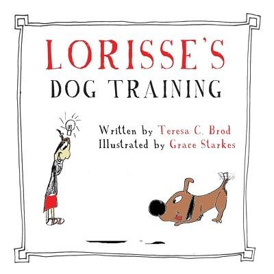 Lorisse's Dog Training (Paperback): Teresa C. Brod