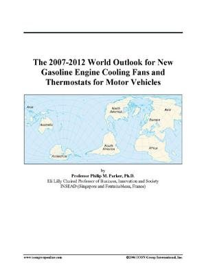 The 2007-2012 World Outlook for New Gasoline Engine Cooling Fans and Thermostats for Motor Vehicles (Electronic book text):...