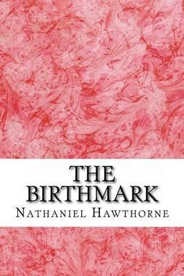 The Birthmark (Paperback): Nathaniel Hawthorne