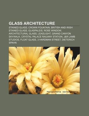 Glass Architecture - Stained Glass, Crown Fountain, British and Irish Stained Glass, Glaspaleis, Rose Window, Architectural...