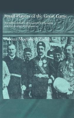 Small Players of the Great Game (Electronic book text): Pirouz Mojtahed-Zadeh