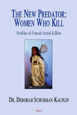 The New Predator--Women Who Kill - Profiles of Female Serial Killers (Electronic book text, illustrated edition): Deborah...