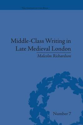 Middle-Class Writing in Late Medieval London (Paperback): Malcolm Richardson