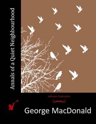 Annals of a Quiet Neighbourhood (Paperback): George MacDonald