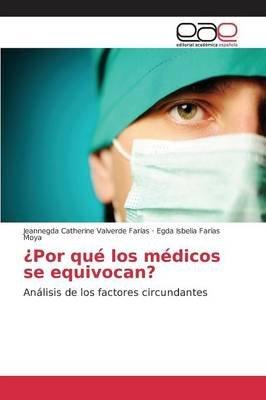 Por Que Los Medicos Se Equivocan? (Spanish, Paperback): Valverde Farias Jeannegda Catherine, Farias Moya Egda Isbelia