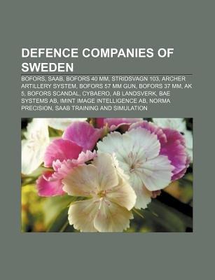 Defence Companies of Sweden - Bofors, SAAB, Bofors 40 MM, Stridsvagn 103, Archer Artillery System, Bofors 57 MM Gun, Bofors 37...
