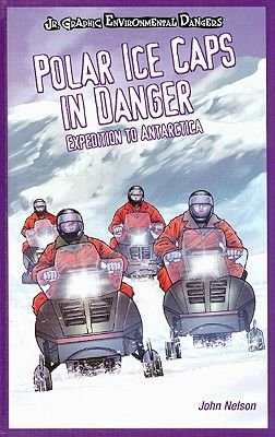 Polar Ice Caps in Danger - Expedition to Antarctica (Hardcover): John Nelson