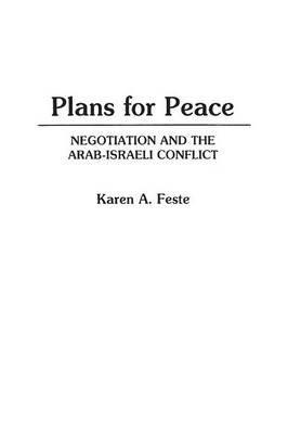 Plans for Peace - Negotiation and the Arab-Israeli Conflict (Paperback): Karen A. Feste