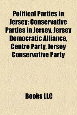 Political Parties in Jersey - Conservative Parties in Jersey, Jersey Democratic Alliance, Centre Party, Jersey Conservative...