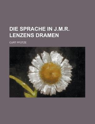 Die Sprache in J.M.R. Lenzens Dramen (English, German, Paperback): United States Congress Senate, Curt Pfutze