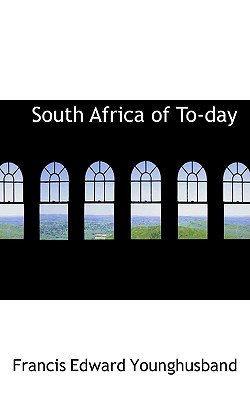South Africa of To-Day (Hardcover): Francis Edward Younghusband