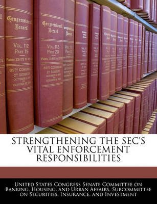 Strengthening the SEC's Vital Enforcement Responsibilities (Paperback): United States Congress Senate Committee