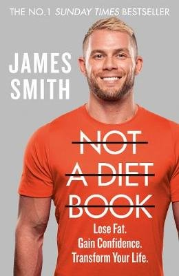 Not a Diet Book - Lose Fat. Gain Confidence. Transform Your Life. (Hardcover): James Smith