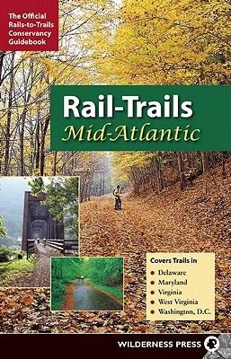 Rail-Trails Mid-Atlantic - Delaware, Maryland, Virginia, Washington DC and West Virginia (Paperback): Rails-To-Trails...