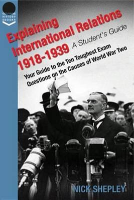 Explaining International Relations 1918-1939 - A Students Guide (Electronic book text): Nick Shepley